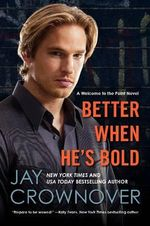 Better When He's Bold : A Welcome to the Point Novel - Jay Crownover