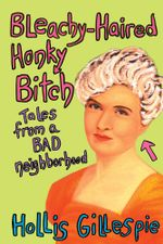Bleachy-Haired Honky Bitch : Tales from a Bad Neighborhood - Hollis Gillespie