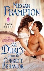 The Duke's Guide to Correct Behavior : A Dukes Behaving Badly Novel - Megan Frampton