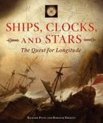 Ships, Clocks, and Stars : The Quest for Longitude - Richard Dunn
