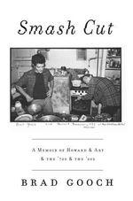 Smash Cut : A Memoir of Howard & Art & the '70s & the '80s - Brad Gooch