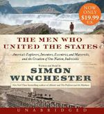 The Men Who United the States Low Price CD : America's Explorers, Inventors, Eccentrics and Mavericks, and the Creation of One Nation, Indivisible - Simon Winchester