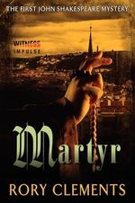 Martyr : The First John Shakespeare Mystery - Rory Clements