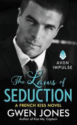 The Laws of Seduction : A French Kiss Novel - Gwen Jones