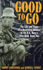 Good to Go : The Life And Times Of A Decorated Member Of The U.S. Navy's Elite Seal Team Two - Harold Constance