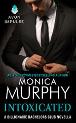 Intoxicated : A Billionaire Bachelors Club Novella - Monica Murphy