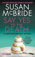 Say Yes to the Death : A Debutante Dropout Mystery - Susan McBride
