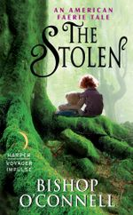 The Stolen : An American Faerie Tale - Bishop O'Connell