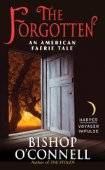 The Forgotten : An American Faerie Tale - Bishop O'Connell