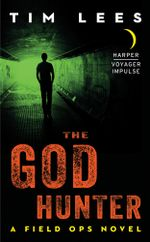 The God Hunter : A Field Ops Novel - Tim Lees