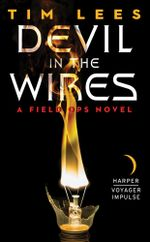 Devil in the Wires : A Field Ops Novel - Tim Lees