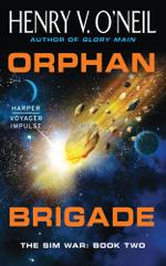 Orphan Brigade : The Sim War: Book Two - Henry V. O'Neil