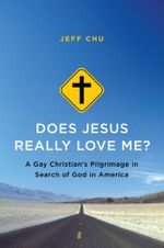 Does Jesus Really Love Me? : A Gay Christian's Pilgrimage in Search of God in America - Jeff Chu