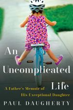 An Uncomplicated Life : A Father's Memoir of His Exceptional Daughter - Paul Daugherty