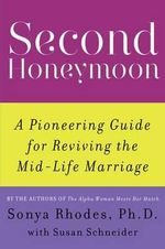 Second Honeymoon : A Pioneering Guide for Reviving the Mid-Life Marriage - Sonya Rhodes