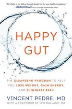 Happy Gut : The Cleansing Program to Help You Lose Weight, Gain Energy, and Eliminate Pain - Vincent Pedre