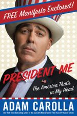 President Me Preview Edition : The America That's in My Head - Adam Carolla