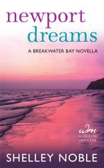 Newport Dreams : A Breakwater Bay Novella - Shelley Noble