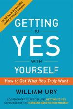 Getting to Yes with Yourself : (and Other Worthy Opponents) - William Ury