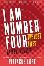 I Am Number Four : The Lost Files: Rebel Allies - Pittacus Lore