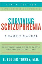 Surviving Schizophrenia, 6th Edition : A Family Manual - E. Fuller Torrey