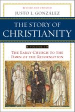 The Story of Christianity : Volume 1 - Justo L. Gonzalez
