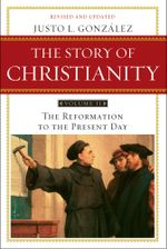 The Story of Christianity: Volume 2 : The Reformation to the Present Day - Justo L. Gonzalez