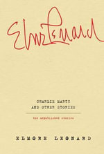 Charlie Martz and Other Stories : The Unpublished Stories - Elmore Leonard