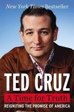 A Time for Truth : Reigniting the Promise of America - Ted Cruz