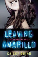 Leaving Amarillo : A Neon Dreams Novel - Caisey Quinn