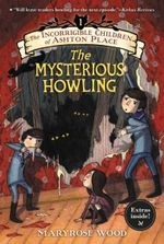 The Incorrigible Children of Ashton Place: Book I : The Mysterious Howling - Maryrose Wood