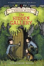 The Incorrigible Children of Ashton Place: Book II : The Hidden Gallery - Maryrose Wood