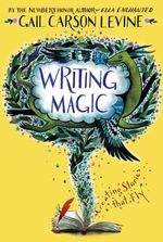 Writing Magic : Creating Stories That Fly - Gail Carson Levine