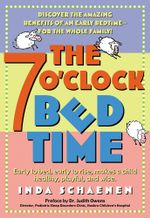 The 7 O'Clock Bedtime : Early to bed, early to rise, makes a child healthy, playful, and wise - Inda Schaenen