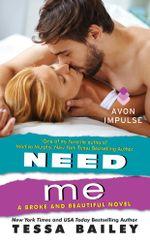 Need Me : A Broke and Beautiful Novel - Tessa Bailey