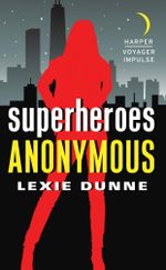 Superheroes Anonymous : Superheroes Anonymous - Lexie Dunne