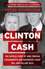 Clinton Cash : The Untold Story of How and Why Foreign Governments and Businesses Helped Make Bill and Hillary Rich - Peter Schweizer