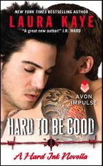 Hard to Be Good : A Hard Ink Novella - Laura Kaye