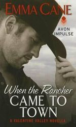 When the Rancher Came to Town : A Valentine Valley Novella - Emma Cane