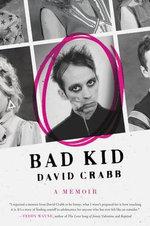 Bad Kid : A Memoir - David Crabb