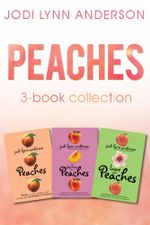 Peaches Complete Collection : Love and Peaches, Peaches, The Secrets of Peaches - Jodi Lynn Anderson