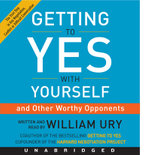 Getting to Yes with Yourself CD : (And Other Worthy Opponents) - William Ury