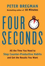 Four Seconds : All the Time You Need to Stop Counter-Productive Habits and Get the Results You Want - Peter Bregman