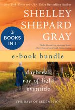 The Days of Redemption : Daybreak, Ray of Light, and Eventide - Shelley Shepard Gray