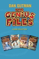 The Genius Files 4-Book Collection : Mission Unstoppable, Never Say Genius, You Only Die Twice, From Texas with Love - Dan Gutman