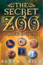 The Secret Zoo Complete Collection : The Secret Zoo, Secrets and Shadows, Riddles and Danger, Traps and Specters, Raids and Rescues - Bryan Chick