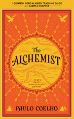 A Teacher's Guide to The Alchemist : Common-Core Aligned Teacher Materials and a Sample Chapter - Paulo Coelho