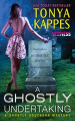 A Ghostly Undertaking : A Ghostly Southern Mystery - Tonya Kappes