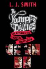 The Vampire Diaries: The Return & The Hunters Collection : The Return: Nightfall, The Return: Shadow Souls, The Return: Midnight, The Hunters: Phantom, The Hunters: Moonsong, The Hunters: Destiny Rising - L. J. Smith