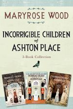 Incorrigible Children of Ashton Place 3-Book Collection : Book I, Book II, Book III - Maryrose Wood